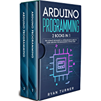 Arduino Programming: 2 books in 1 - The Ultimate Beginner's & Intermediate Guide to Learn Arduino Programming Step by Step (English Edition)