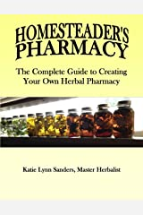 HOMESTEADER'S PHARMACY: The Complete Guide to creating Your Herbal Pharmacy Kindle Edition