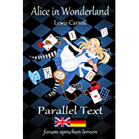 Alice in Wonderland / Alice im Wunderland - Bilingual English German with sentence-by-sentence translation placed directly side by side (German Edition)