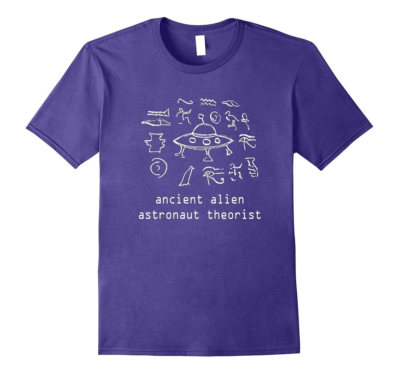Ancient Alien Astronaut Theorist Fun Proof T-Shirt-T-Shirt