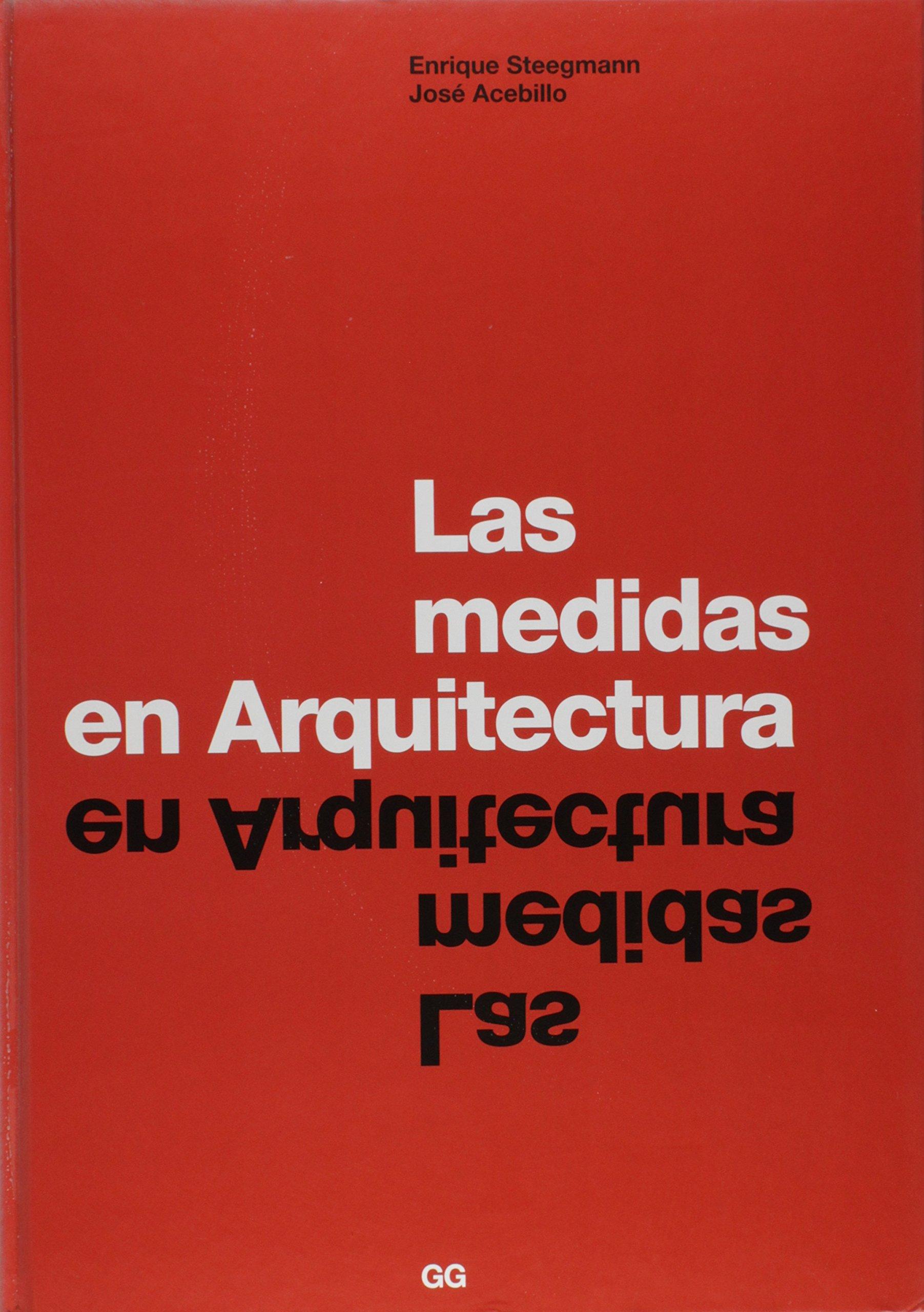 Las medidas en arquitectura: Amazon.es: Enrique Steegman, Jose Acebillo: Libros