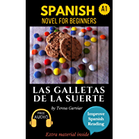 Spanish short stories for beginners (A1-A2): Las galletas de la suerte. Downloadable free Audio. English Edition: Learn…