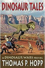 Dinosaur Tales (Dinosaur Wars Book 4) Kindle Edition