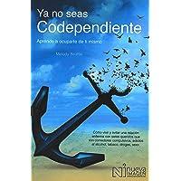 YA No Seas Codependiente (Codependent No More): Aprende a Ocuparte de Ti Mismo: Como Vivir Y Evitar Una Relacion Enferma Con Seres Queridos Que Son ... Adictos Al Alcohol, Tabaco, Drogas, Sexo