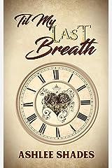 Til My Last Breath Kindle Edition