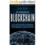 BLOCKCHAIN: Desvende os segredos da tecnologia blockchain, criptomoedas e o futuro da Internet (Bitcoin, Blockchain & Criptom