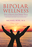 BIPOLAR WELLNESS:How to Recover from Bipolar Illness: An Entertaining Memoir with Simple Action Strategies for Every…