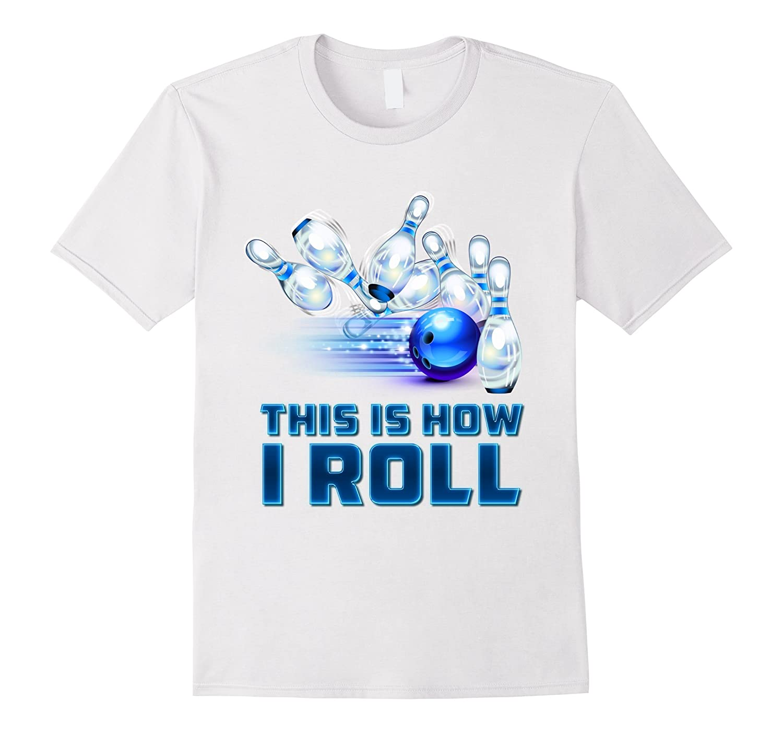 44f26b540e This Is How I Roll Bowling T-Shirt-Rose – Rosetshirt