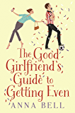 The Good Girlfriend's Guide to Getting Even: The brilliant new laugh-out-loud love story