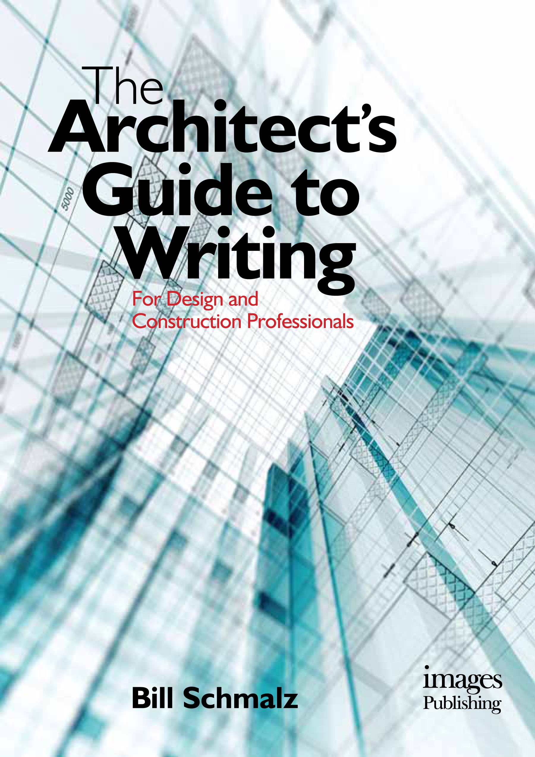 The Architect's Guide to Writing: For Design and Construction Professionals by Images Publishing Dist Ac