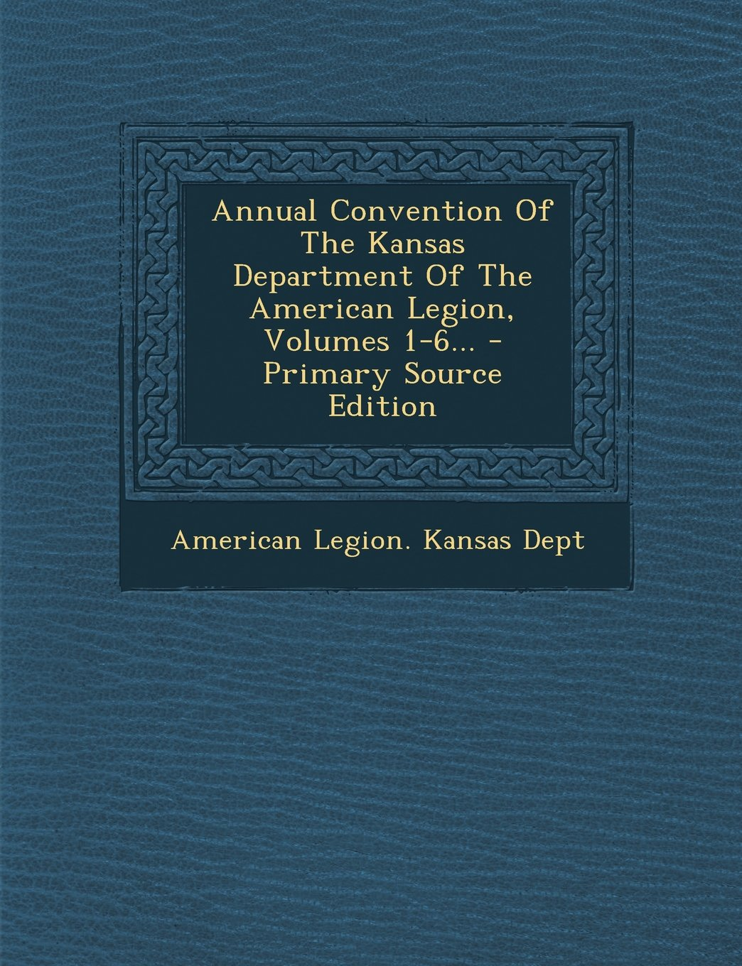 Download Annual Convention Of The Kansas Department Of The American Legion, Volumes 1-6... pdf epub