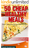 50 Cheap Healthy Meals – Easy Vegetarian Recipes On a Budget (Vegetarian Cookbook and Vegetarian Recipes Collection 2)