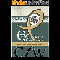 Confissão de Fé de Westminster: Edição com reflexões de João Calvino