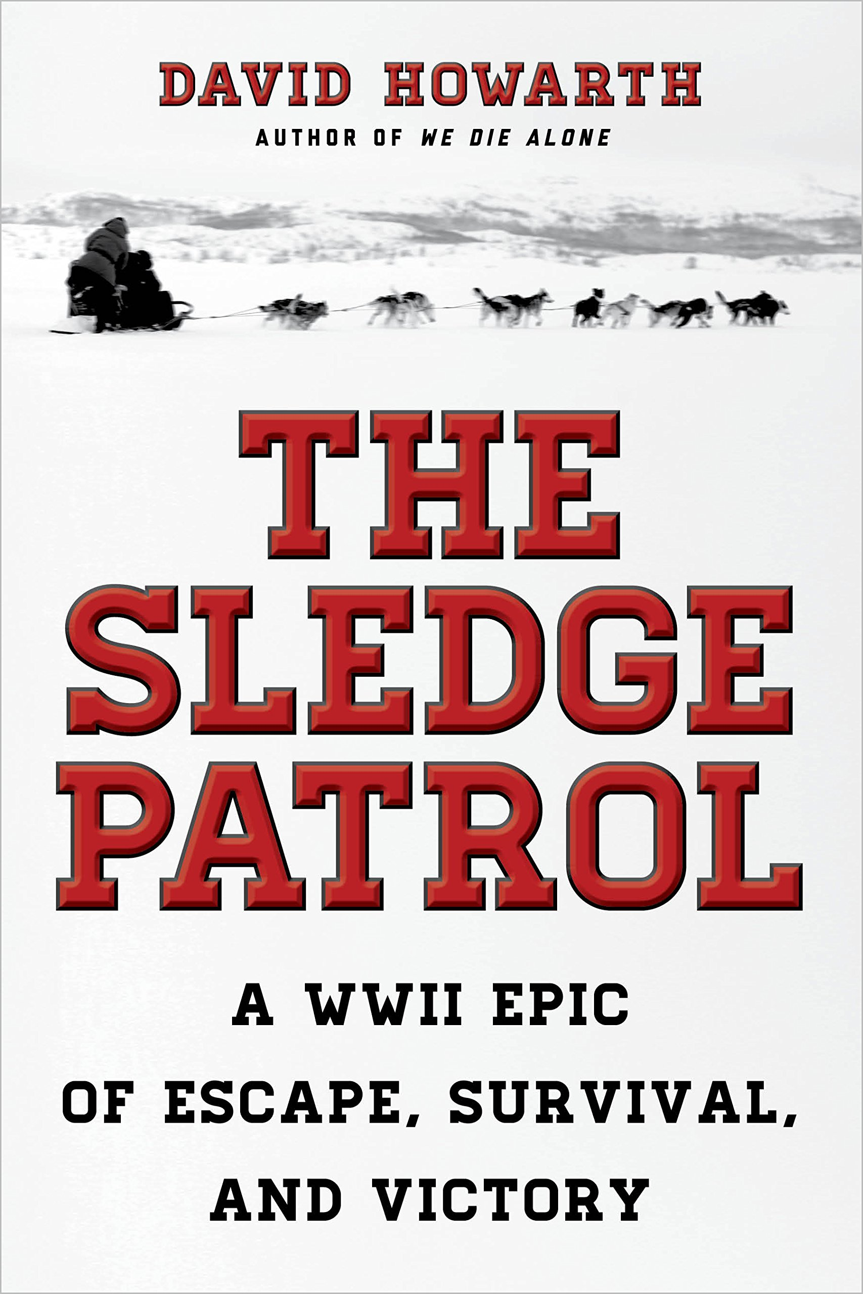 Read Online The Sledge Patrol: A WWII Epic Of Escape, Survival, And Victory pdf