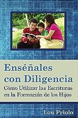 Enséñales con diligencia: Cómo utilizar las Escrituras en la formación de los hijos (Spanish Edition) Kindle Edition