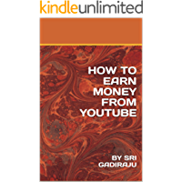 HOW TO EARN MONEY FROM YOUTUBE: BY SRI GADIRAJU