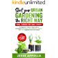 Start Your Urban Gardening The Right Way: Small Gardens For Small Spaces: The Beginner's Step by Step Guide To Growing…