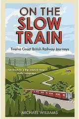 On The Slow Train: Twelve Great British Railway Journeys (Slow Train 1) Kindle Edition
