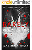 Barely Breathing (Shattered Souls Trilogy Book 1)