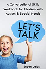 Let's Talk: A Conversational Skills Workbook for Children with Autism & Special Needs Kindle Edition