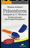 Präsentieren - kompakt in 11 Minuten: Erreichen Sie mehr durch simple Kleinigkeiten! (11-Minuten-Ratgeber)