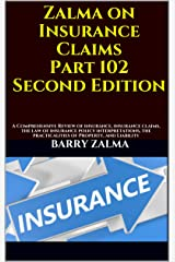 Zalma on Insurance Claims Part 102 Second Edition: A Comprehensive Review of insurance, insurance claims, the law of insurance policy interpretations, the practicalities of Property,  and Liability Kindle Edition
