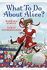 What To Do About Alice?: How Alice Roosevelt Broke the Rules, Charmed the World, and Drove Her Father Teddy Crazy! Hardcover