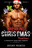 Breaking Christmas Traditions: A Protective Alpha Male Romance (Chiltern Hotel Series Book 2)