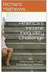 America's Income Inequality Challenge: Unfortunate Truths, Empowering Solutions Kindle Edition
