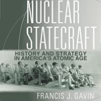 Nuclear Statecraft: History and Strategy in America's Atomic Age