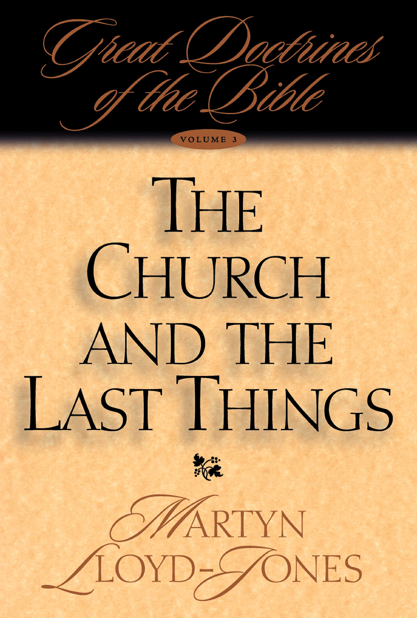 The Church and the Last Things: Great Doctrines of the Bible (Great Doctrines of the Bible (Crossway Books), V. 3.)