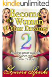 Become the Woman of Your Dreams!  2 (Interactive Gender Transformation Feminization Erotica) (Aurora Sparks Interactive Erotica Book 3)