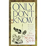 Only Don't Know: Selected Teaching Letters of Zen Master Seung Sahn
