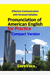 Pronunciation of American English for Practice Compact Version: Effective Communication with Stressed Syllables Kindle Edition