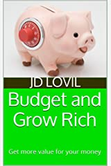 Budget and Grow Rich: Get more value for your money Kindle Edition