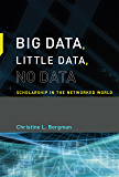 Big Data, Little Data, No Data: Scholarship in the Networked World (MIT Press)