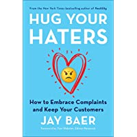 Hug Your Haters: How to Embrace Complaints and Keep Your Customers^Hug Your Haters: How to Embrace Complaints and Keep Your Customers