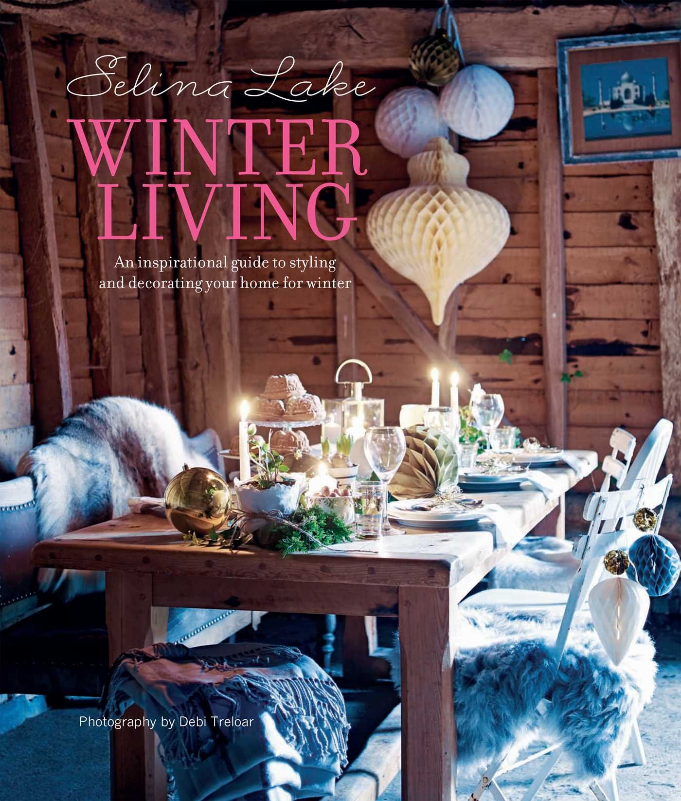 Read Online Selina Lake Winter Living: An inspirational guide to styling and decorating your home for winter PDF
