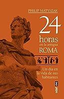 24 Horas En La Antigua Roma (Crónicas De La