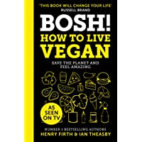 Bosh! How To Live Vegan: Simple tips and easy eco-friendly plant based hacks from the #1 Sunday Times bestselling…