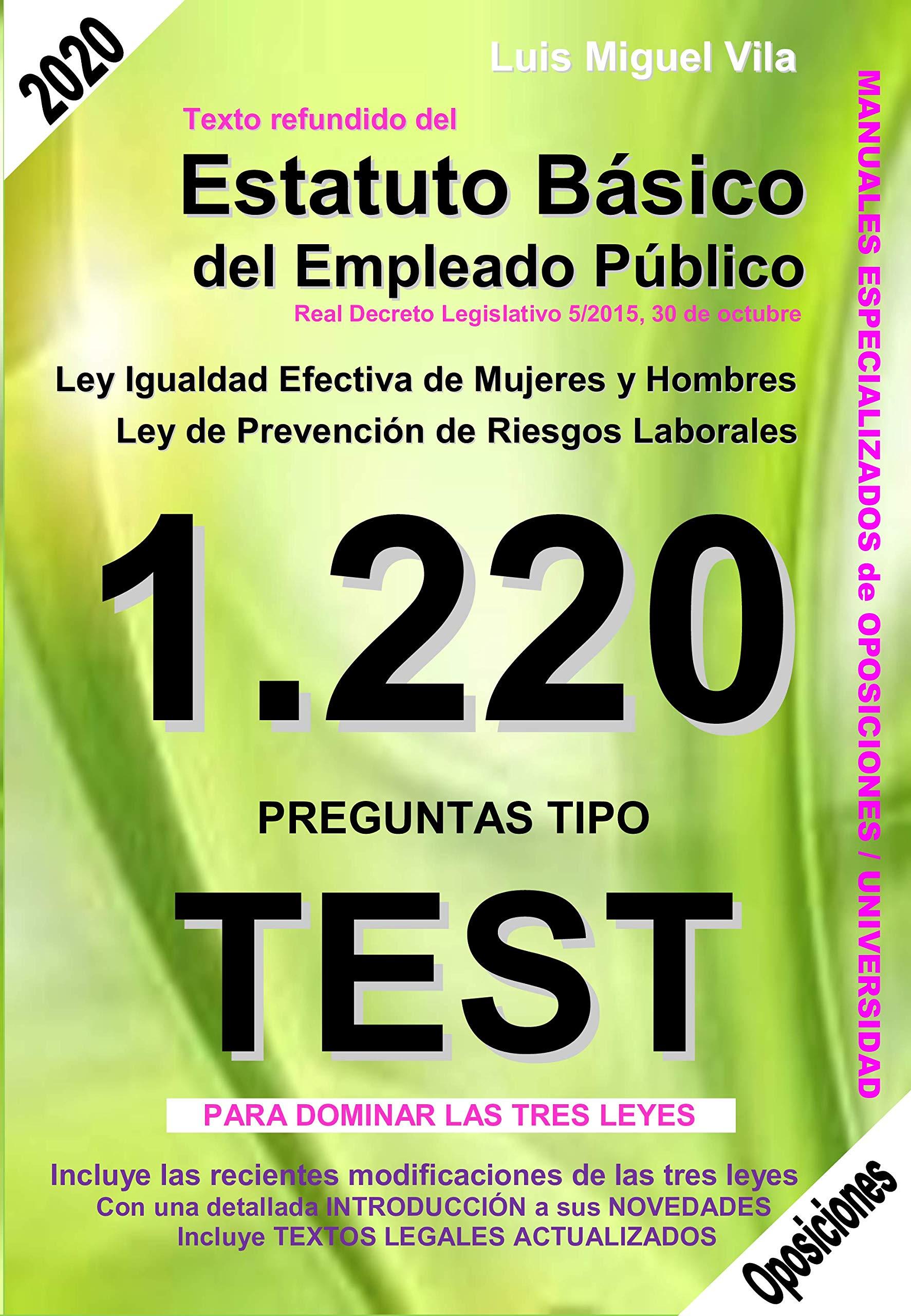 1220 Preguntas Tipo Test Estatuto Básico Del Empleado Público Igualdad Efectiva Mujeres Y Hombres Prevención De Riesgos Laborales Amazon Es Luis Miguel Vila Libros