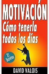 Motivación: Cómo tenerla todos los días. ¡21 Secretos! (Spanish Edition) Kindle Edition