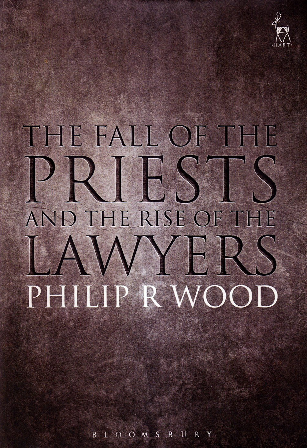 The Fall of the Priests and the Rise of the Lawyers: Amazon.co.uk: Philip Wood: 9781509905546: Books
