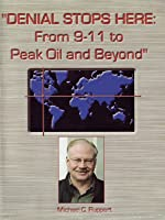 Denial Stops Here: From 9-11 to Peak Oil and Beyond