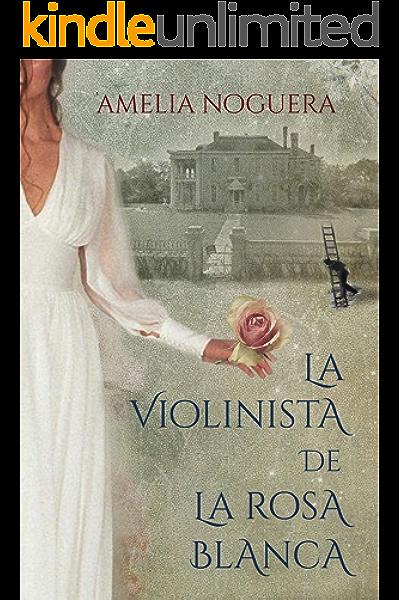 La violinista de la rosa blanca: Una divertida historia de humor, amor, crímenes y leyendas eBook: Noguera, Amelia: Amazon.es: Tienda Kindle