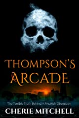 Thompson's Arcade: The Terrifying Truth Of A Freakish Obsession Kindle Edition