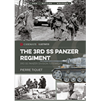 The 3rd SS Panzer Regiment: 3rd SS Panzer Division Totenkopf (Casemate Illustrated Book 11)