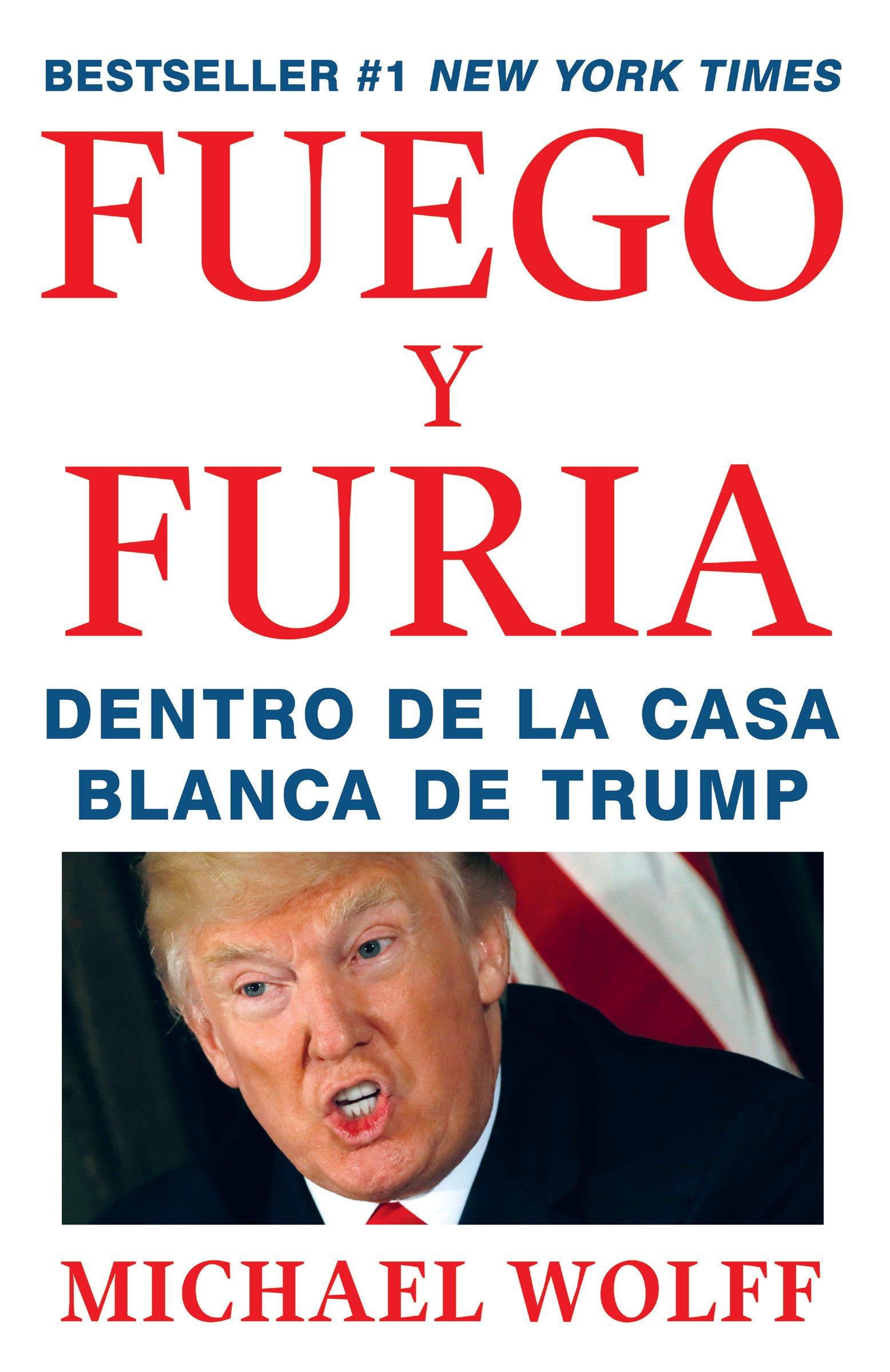 Fuego Y Furia Dentro De La Casa Blanca De Trump Spanish Edition Wolff Michael 9780525564287 Books