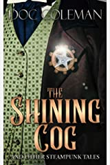 The Shining Cog and Other Steampunk Tales Kindle Edition