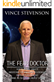 THE FEAR DOCTOR: HOW TO MANAGE ANXIETY, UNDERSTAND THE MIND/BODY RELATIONSHIP, FOCUS ON YOUR AUDIENCE & MAKE AN 'OUT OF…